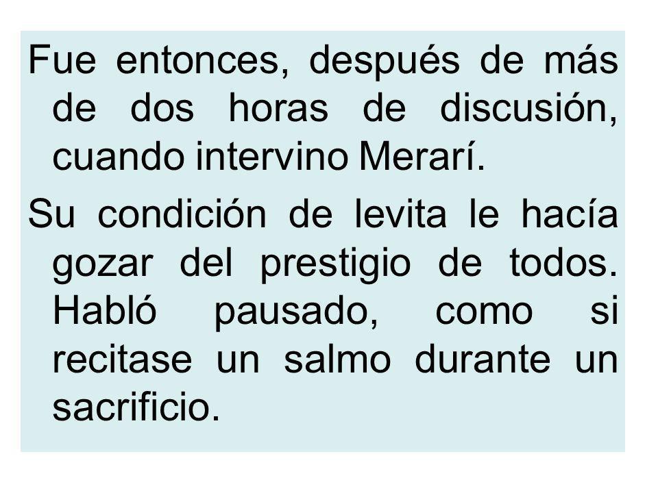 Fue entonces, después de más de dos horas de discusión, cuando intervino Merarí.