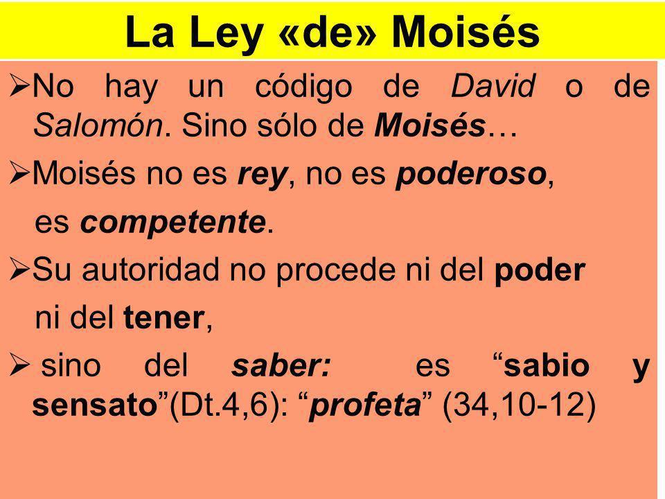 La Ley «de» Moisés No hay un código de David o de Salomón. Sino sólo de Moisés… Moisés no es rey, no es poderoso,