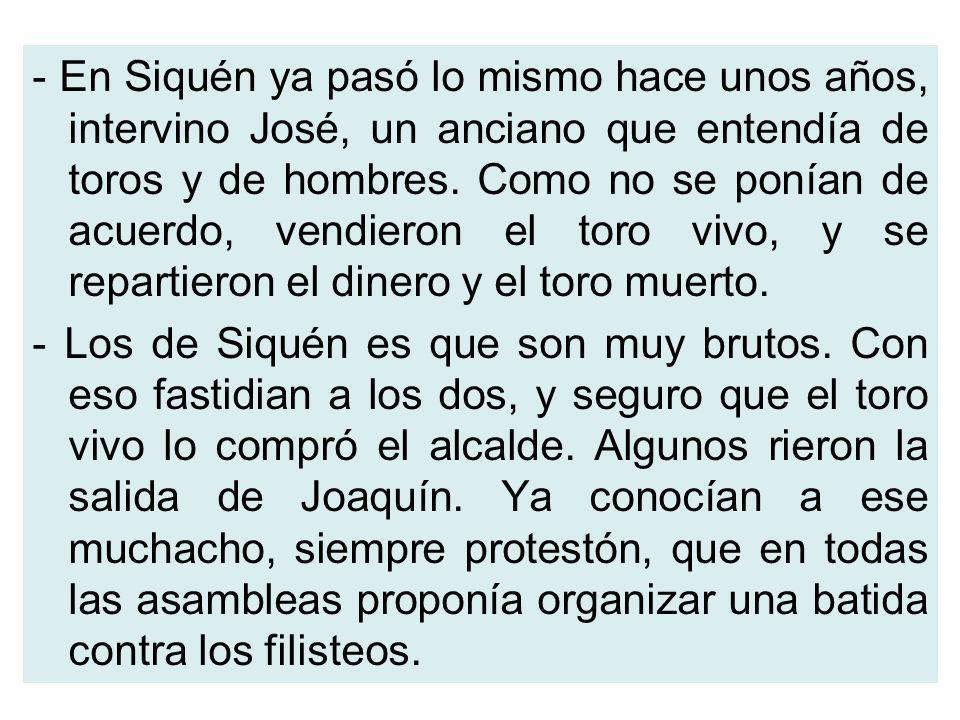 - En Siquén ya pasó lo mismo hace unos años, intervino José, un anciano que entendía de toros y de hombres.