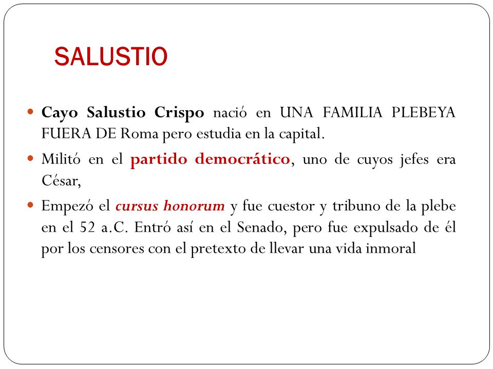 SALUSTIO Cayo Salustio Crispo nació en UNA FAMILIA PLEBEYA FUERA DE Roma pero estudia en la capital.