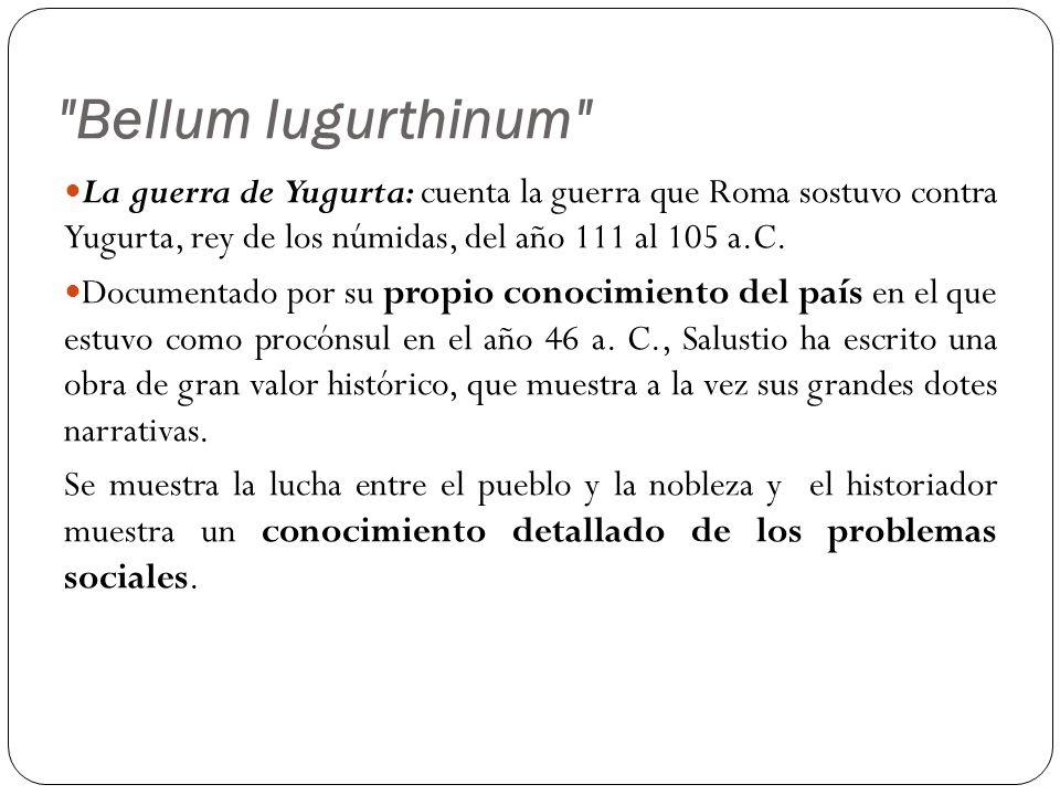 Bellum Iugurthinum La guerra de Yugurta: cuenta la guerra que Roma sostuvo contra Yugurta, rey de los númidas, del año 111 al 105 a.C.