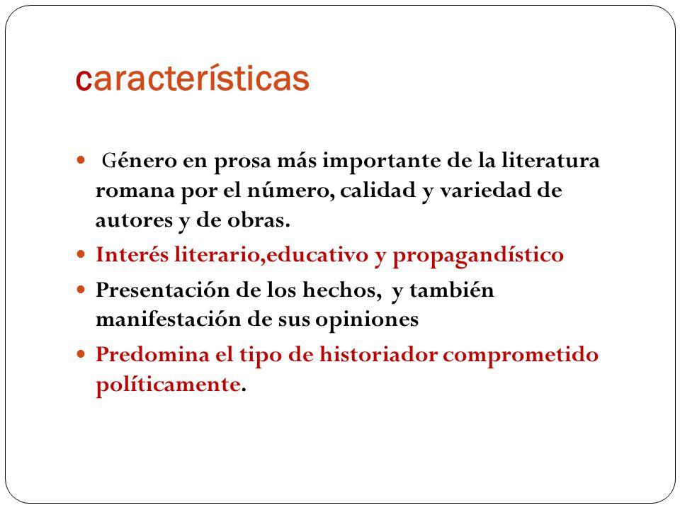 características Género en prosa más importante de la literatura romana por el número, calidad y variedad de autores y de obras.