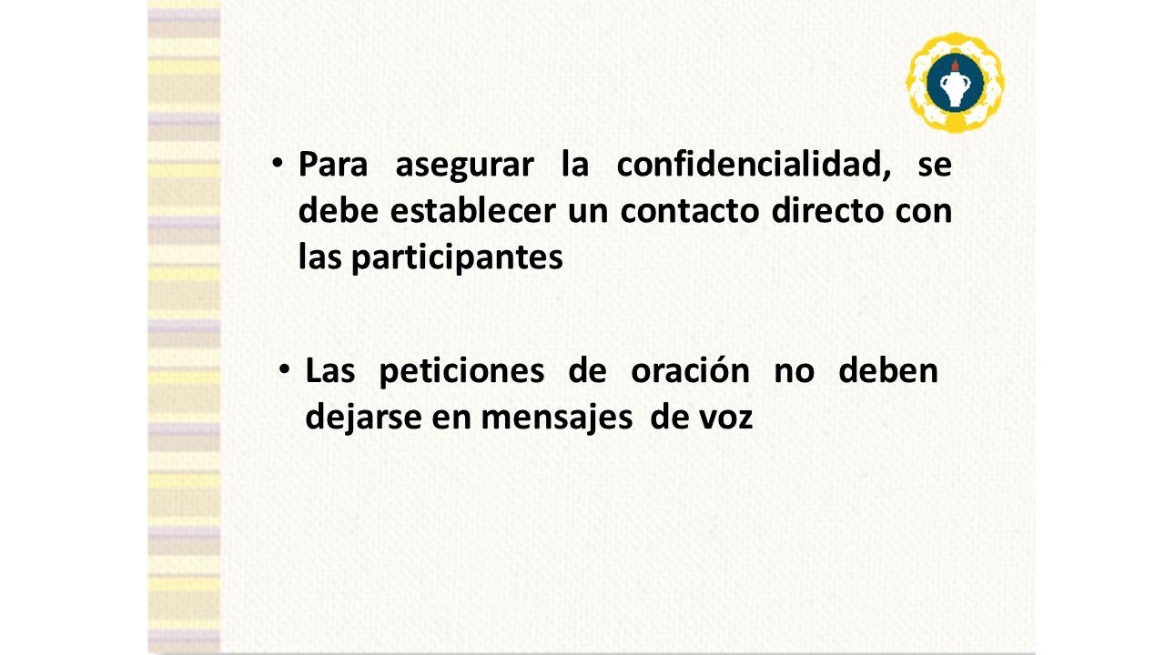Para asegurar la confidencialidad, se debe establecer un contacto directo con las participantes