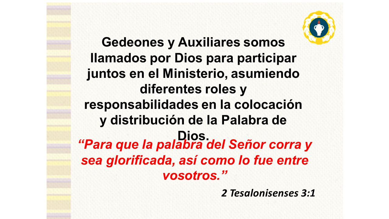 Gedeones y Auxiliares somos llamados por Dios para participar juntos en el Ministerio, asumiendo diferentes roles y responsabilidades en la colocación y distribución de la Palabra de Dios.