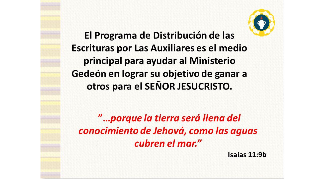 El Programa de Distribución de las Escrituras por Las Auxiliares es el medio principal para ayudar al Ministerio Gedeón en lograr su objetivo de ganar a otros para el SEÑOR JESUCRISTO.