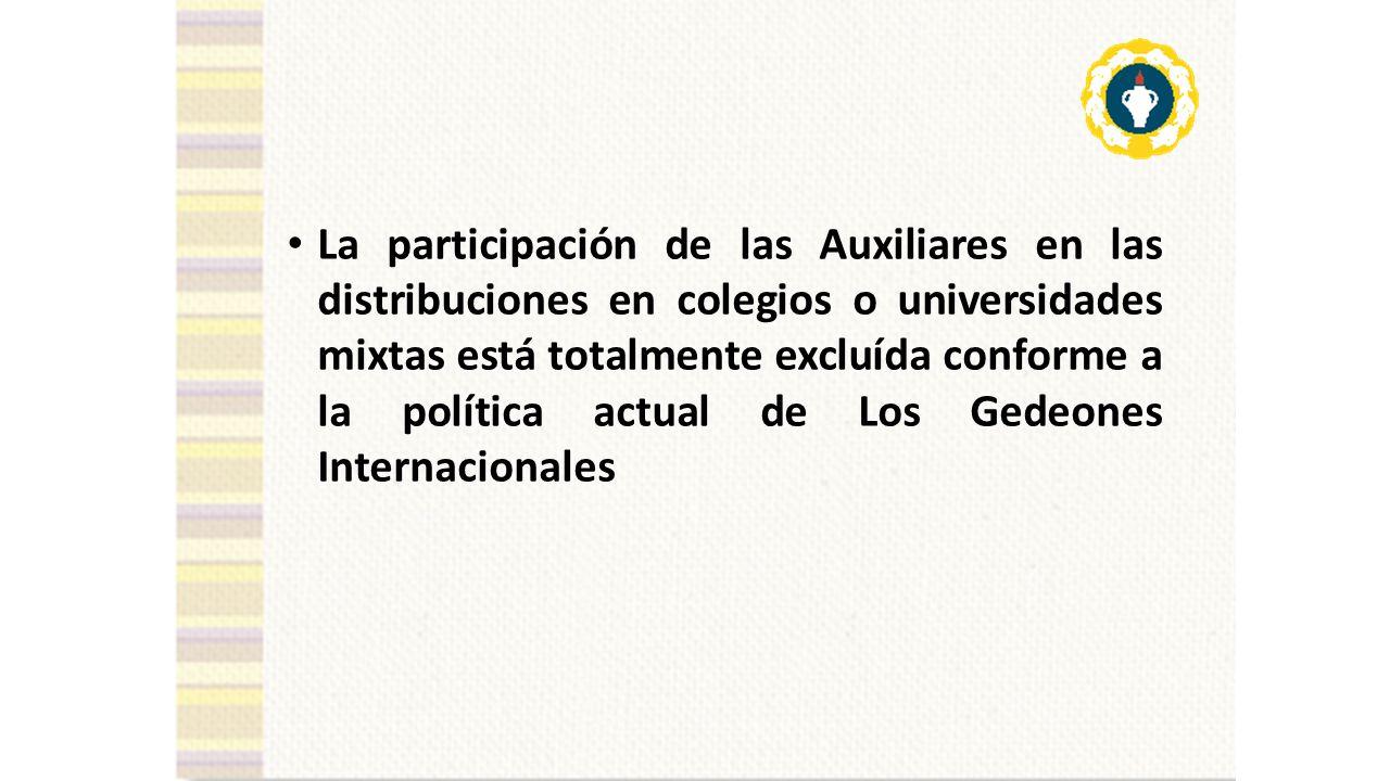 La participación de las Auxiliares en las distribuciones en colegios o universidades mixtas está totalmente excluída conforme a la política actual de Los Gedeones Internacionales
