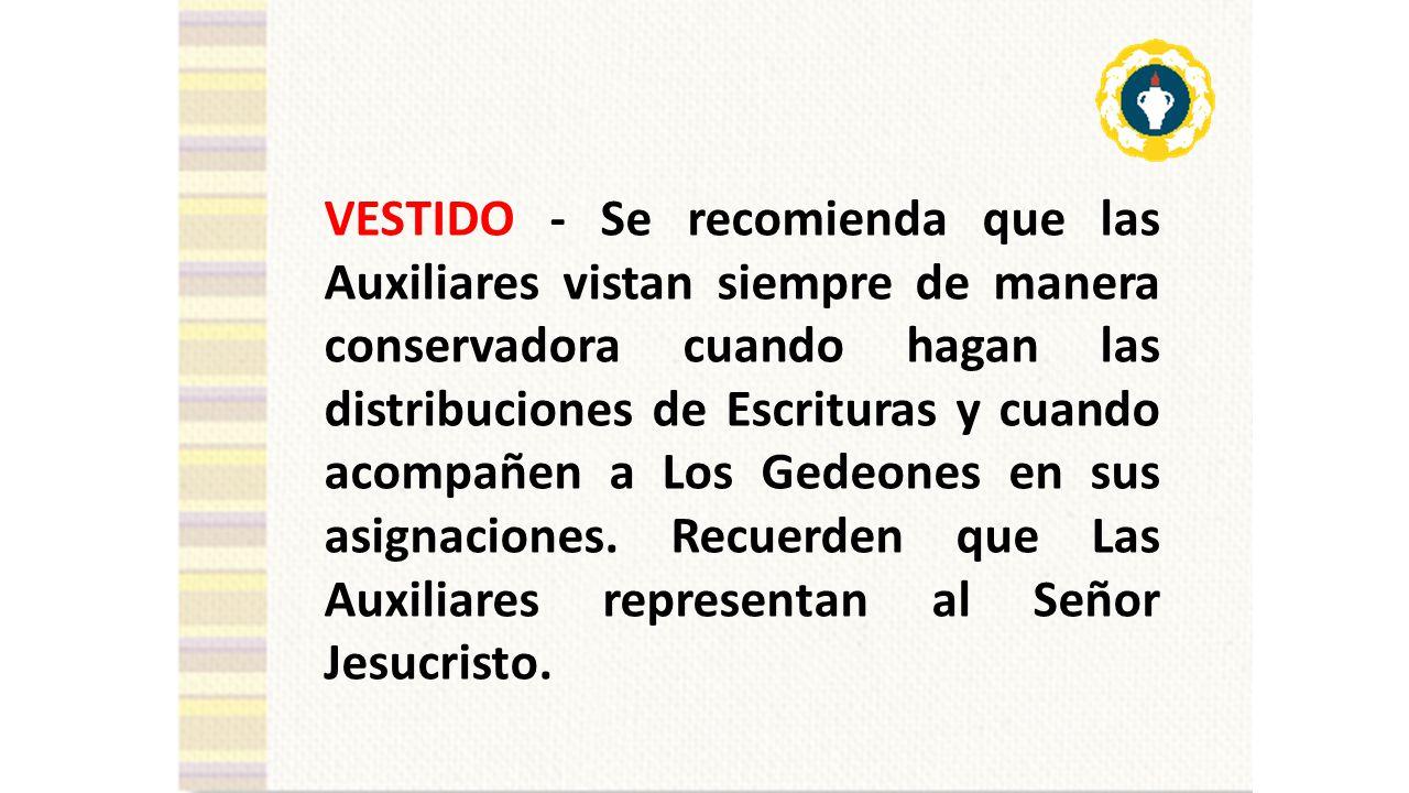 VESTIDO - Se recomienda que las Auxiliares vistan siempre de manera conservadora cuando hagan las distribuciones de Escrituras y cuando acompañen a Los Gedeones en sus asignaciones.