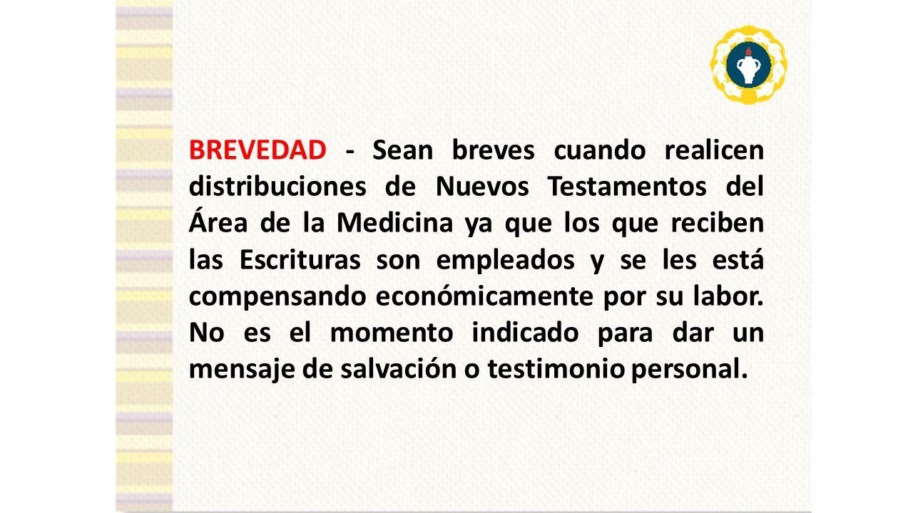 BREVEDAD - Sean breves cuando realicen distribuciones de Nuevos Testamentos del Área de la Medicina ya que los que reciben las Escrituras son empleados y se les está compensando económicamente por su labor.