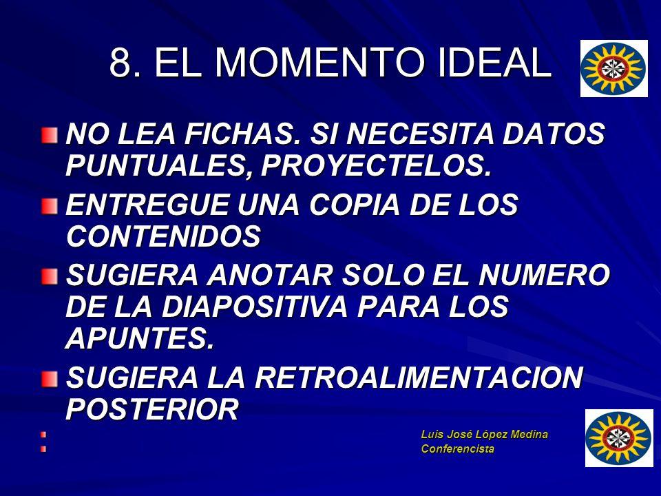8. EL MOMENTO IDEAL NO LEA FICHAS. SI NECESITA DATOS PUNTUALES, PROYECTELOS. ENTREGUE UNA COPIA DE LOS CONTENIDOS.