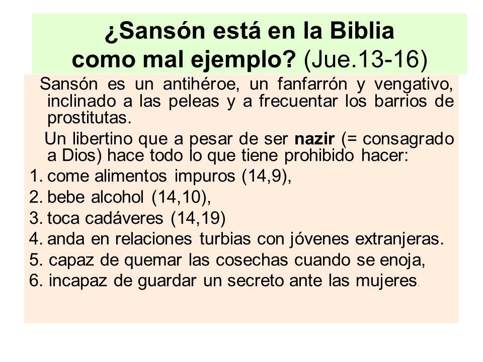 ¿Sansón está en la Biblia como mal ejemplo (Jue.13-16)