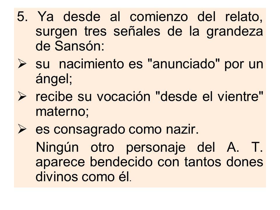 5. Ya desde al comienzo del relato, surgen tres señales de la grandeza de Sansón: