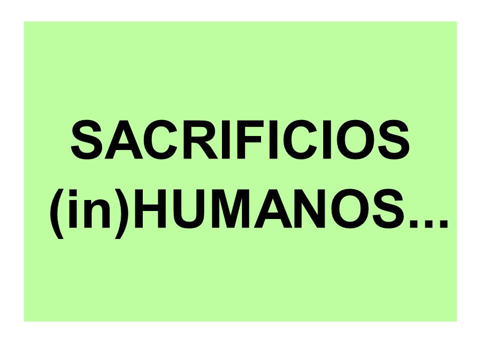 SACRIFICIOS (in)HUMANOS...