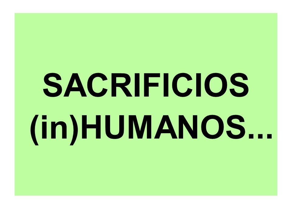 SACRIFICIOS (in)HUMANOS...