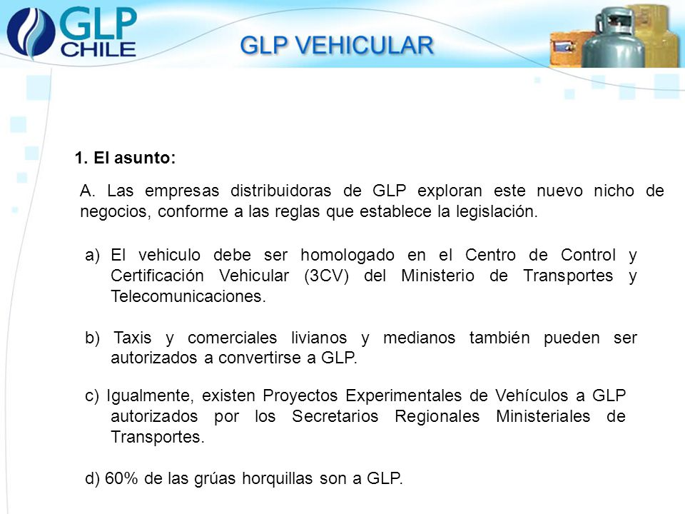 1. El asunto: A. Las empresas distribuidoras de GLP exploran este nuevo nicho de negocios, conforme a las reglas que establece la legislación.