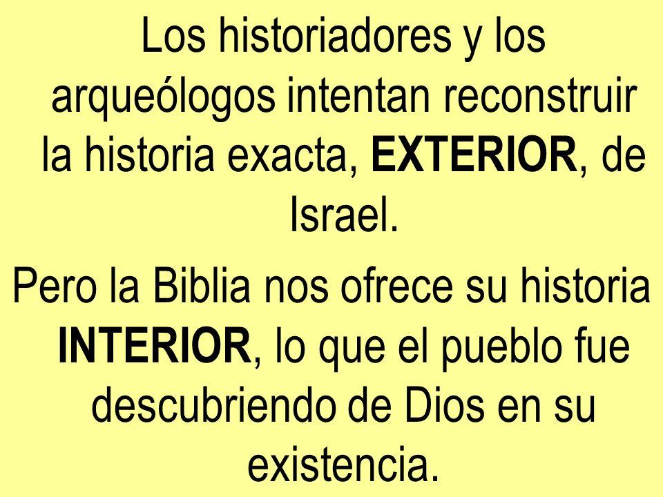 Los historiadores y los arqueólogos intentan reconstruir la historia exacta, EXTERIOR, de Israel.