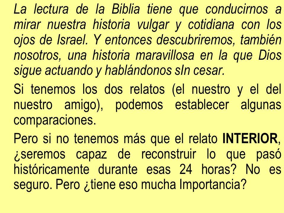La lectura de la Biblia tiene que conducirnos a mirar nuestra historia vulgar y cotidiana con los ojos de Israel. Y entonces descubriremos, también nosotros, una historia maravillosa en la que Dios sigue actuando y hablándonos sIn cesar.