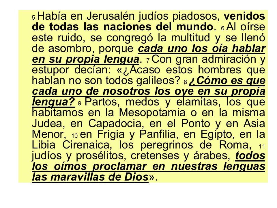5 Había en Jerusalén judíos piadosos, venidos de todas las naciones del mundo.