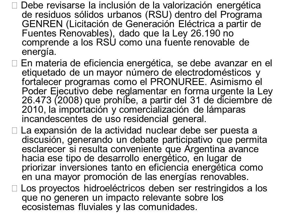  Debe revisarse la inclusión de la valorización energética de residuos sólidos urbanos (RSU) dentro del Programa GENREN (Licitación de Generación Eléctrica a partir de Fuentes Renovables), dado que la Ley 26.190 no comprende a los RSU como una fuente renovable de energía.