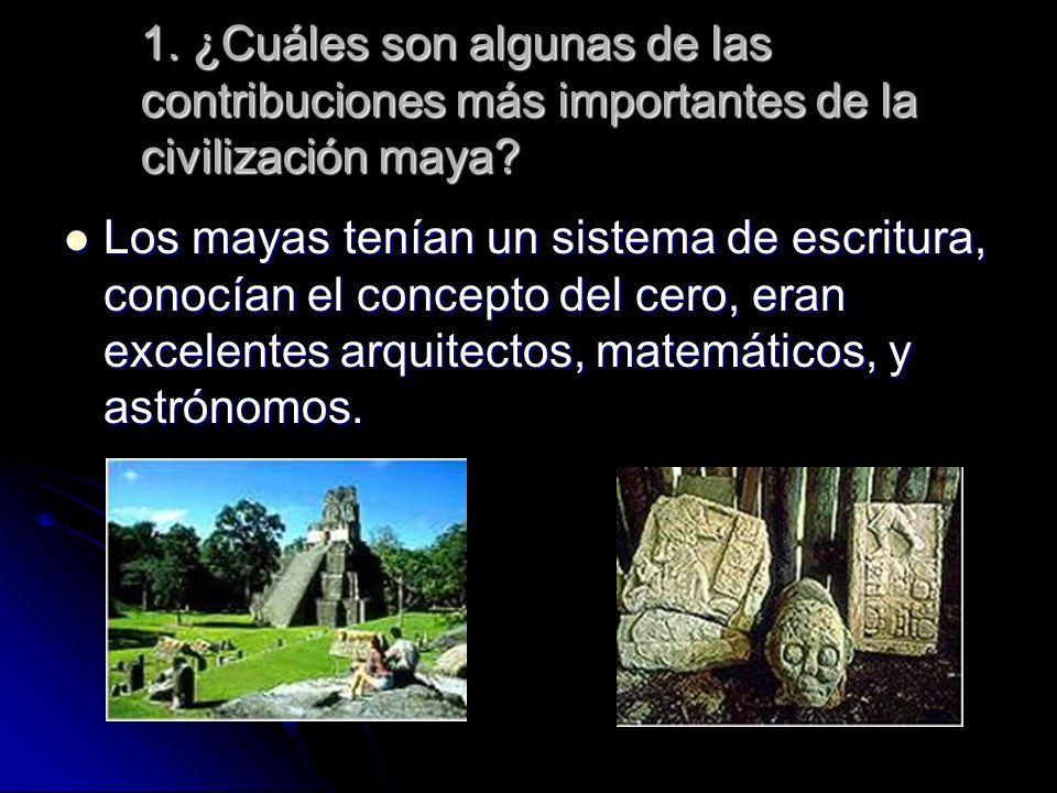 1. ¿Cuáles son algunas de las contribuciones más importantes de la civilización maya