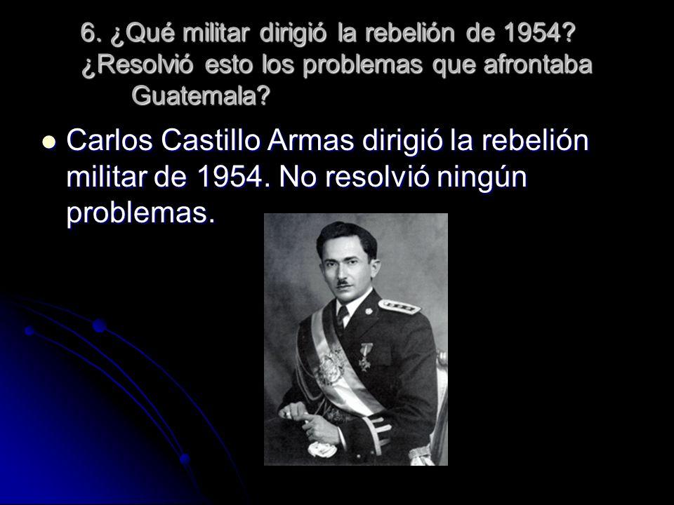 6. ¿Qué militar dirigió la rebelión de 1954