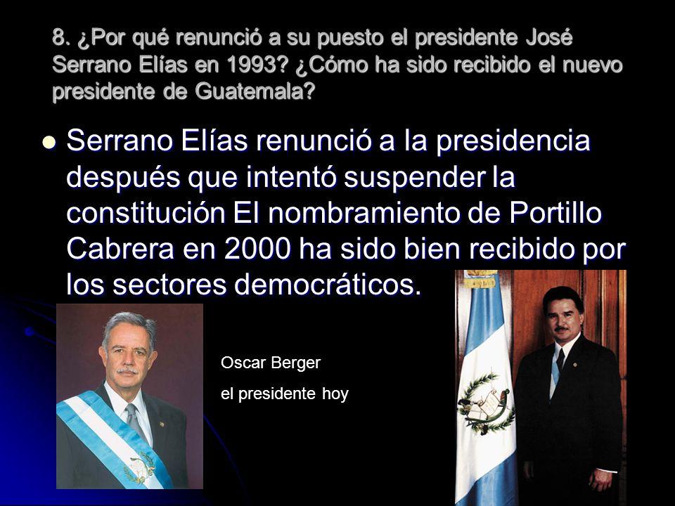 8. ¿Por qué renunció a su puesto el presidente José Serrano Elías en 1993 ¿Cómo ha sido recibido el nuevo presidente de Guatemala