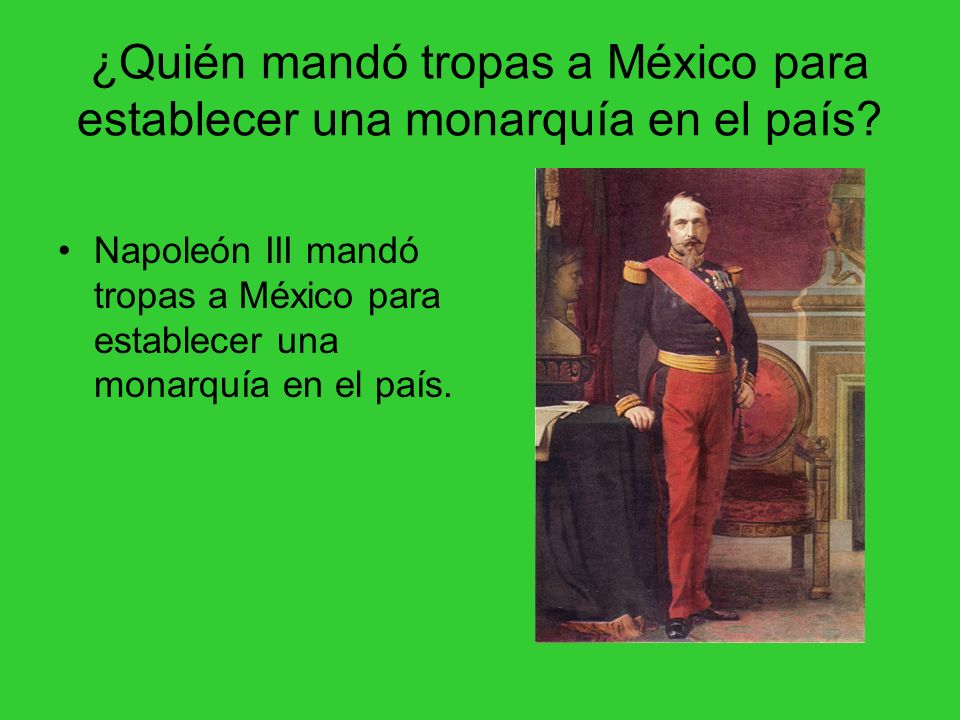 ¿Quién mandó tropas a México para establecer una monarquía en el país