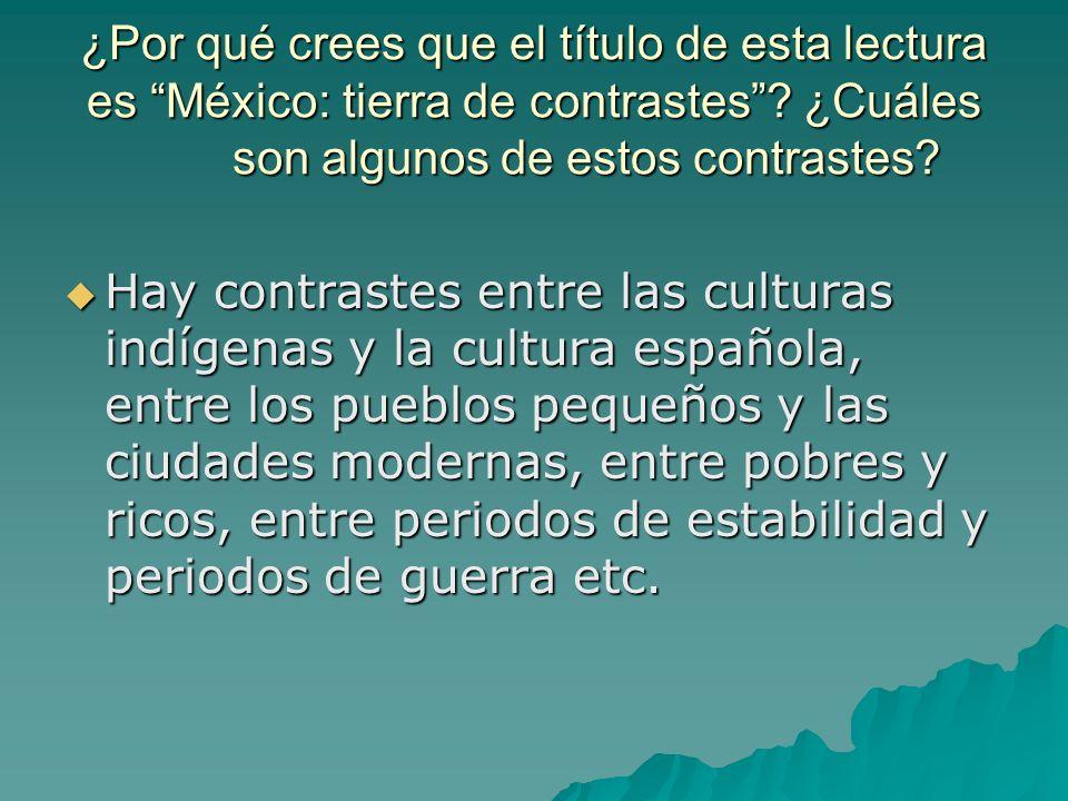 ¿Por qué crees que el título de esta lectura es México: tierra de contrastes ¿Cuáles son algunos de estos contrastes