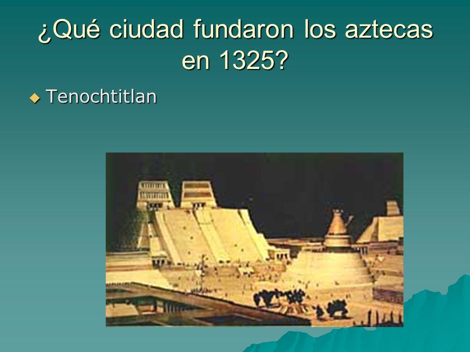 ¿Qué ciudad fundaron los aztecas en 1325