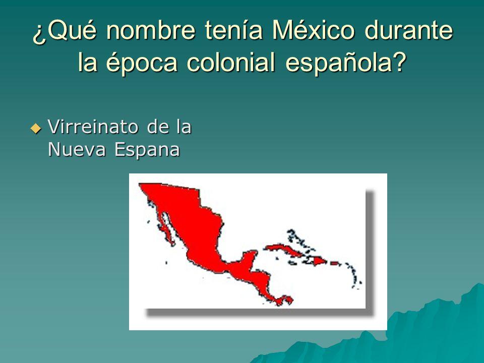 ¿Qué nombre tenía México durante la época colonial española