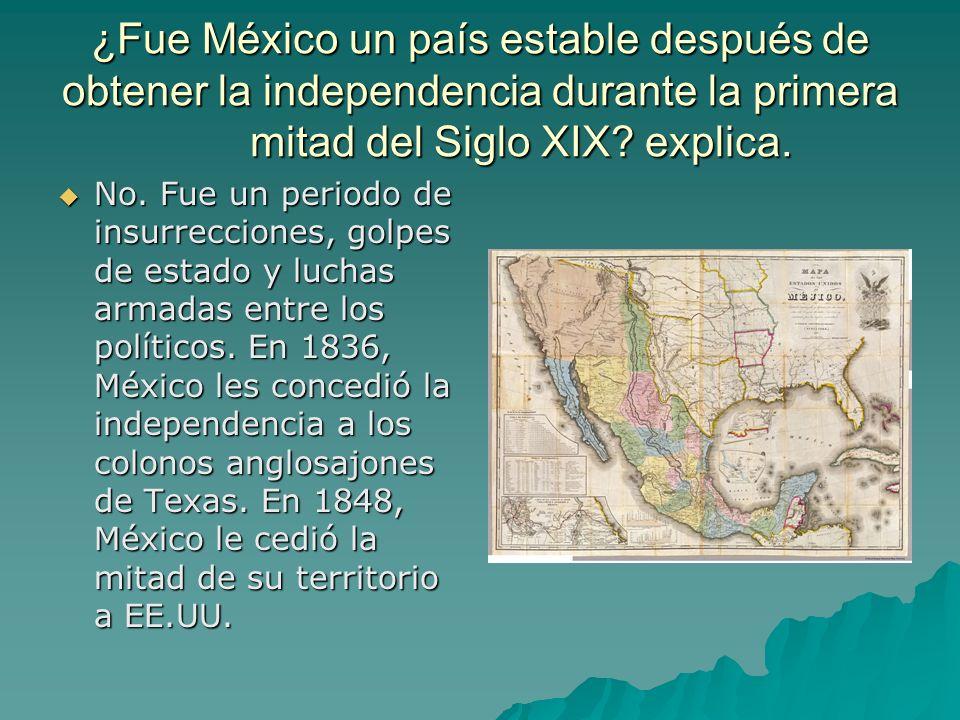 ¿Fue México un país estable después de obtener la independencia durante la primera mitad del Siglo XIX explica.