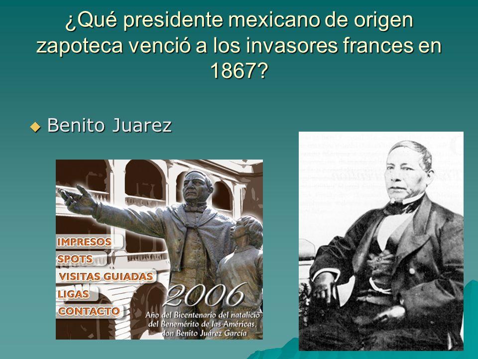 ¿Qué presidente mexicano de origen zapoteca venció a los invasores frances en 1867