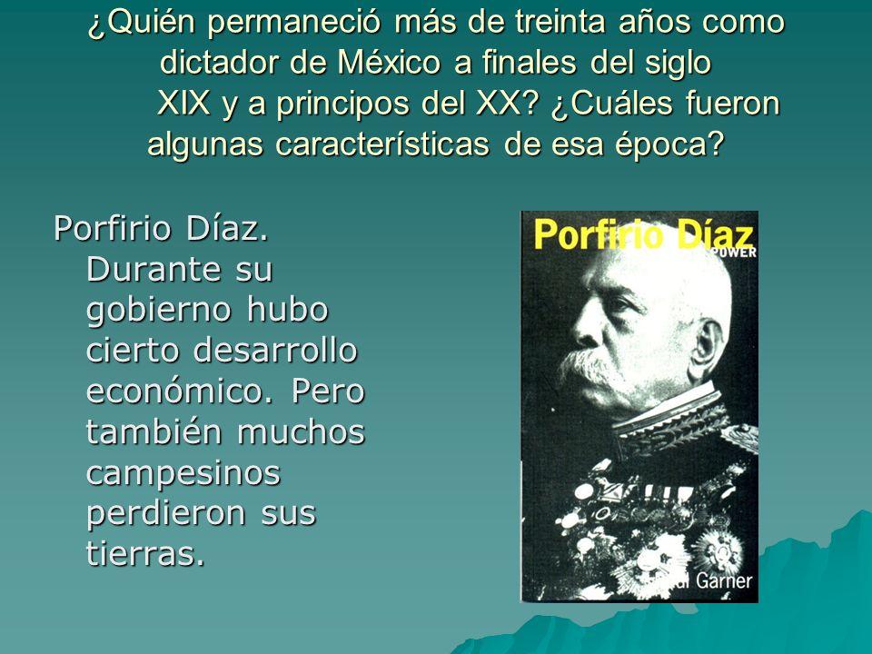 ¿Quién permaneció más de treinta años como dictador de México a finales del siglo XIX y a principos del XX ¿Cuáles fueron algunas características de esa época