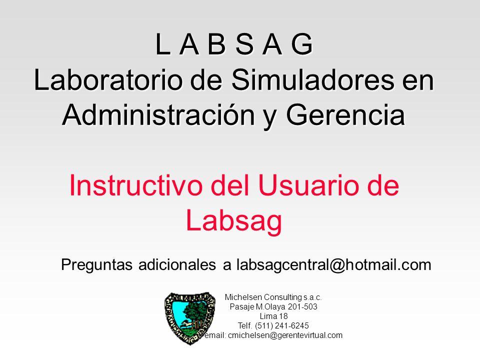 L A B S A G Laboratorio de Simuladores en Administración y Gerencia Instructivo del Usuario de Labsag
