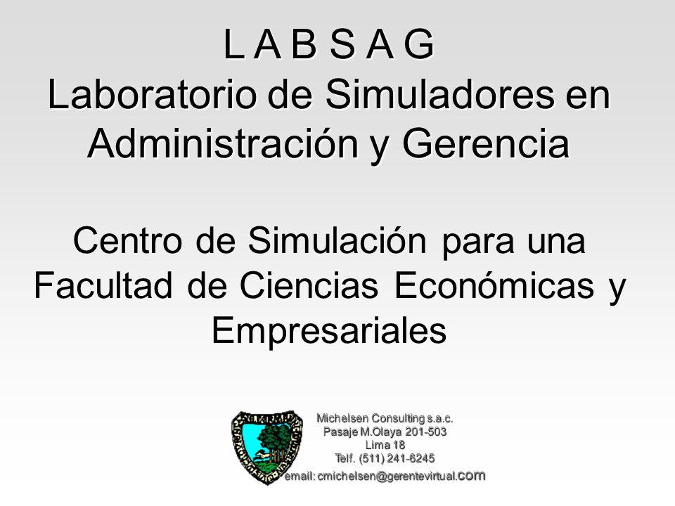 L A B S A G Laboratorio de Simuladores en Administración y Gerencia Centro de Simulación para una Facultad de Ciencias Económicas y Empresariales