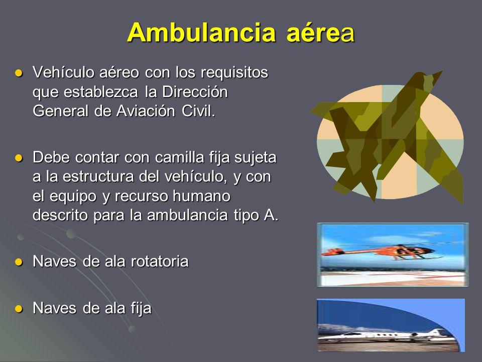 Ambulancia aérea Vehículo aéreo con los requisitos que establezca la Dirección General de Aviación Civil.
