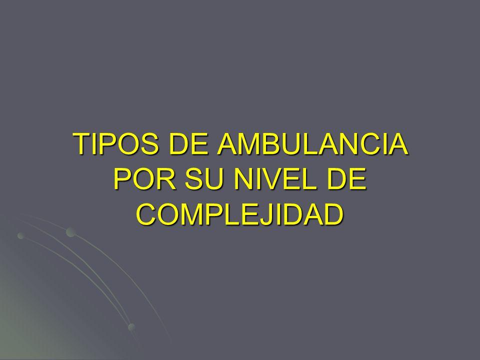 TIPOS DE AMBULANCIA POR SU NIVEL DE COMPLEJIDAD