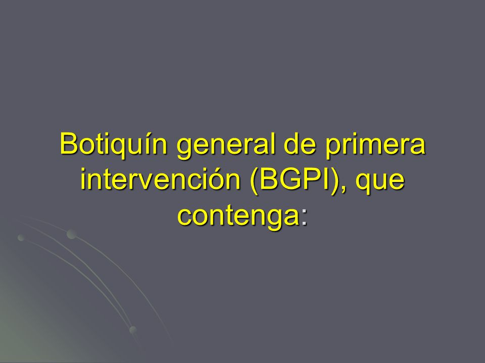 Botiquín general de primera intervención (BGPI), que contenga: