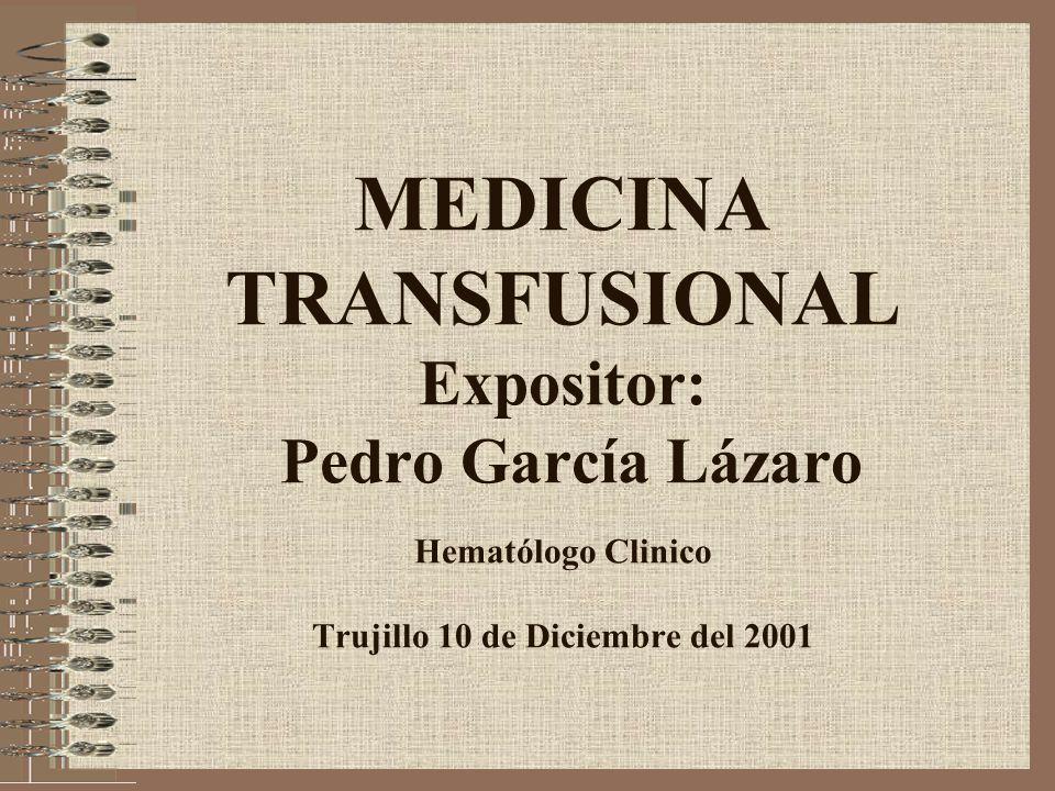 MEDICINA TRANSFUSIONAL Expositor: Pedro García Lázaro Hematólogo Clinico Trujillo 10 de Diciembre del 2001