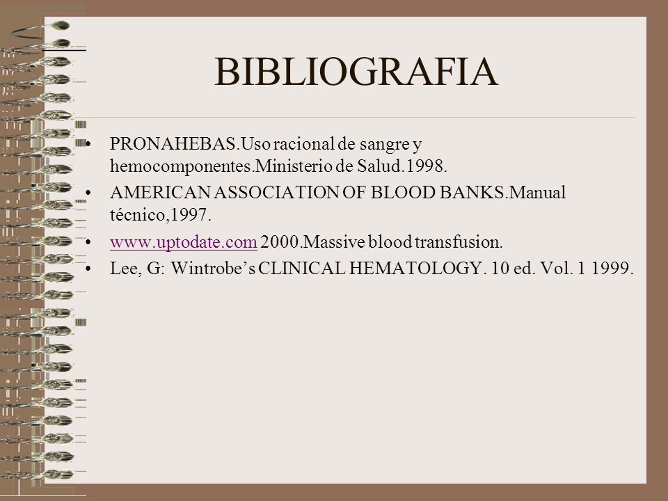 BIBLIOGRAFIA PRONAHEBAS.Uso racional de sangre y hemocomponentes.Ministerio de Salud.1998. AMERICAN ASSOCIATION OF BLOOD BANKS.Manual técnico,1997.