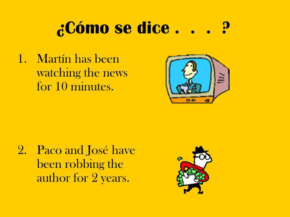 ¿Cómo se dice . . . . Martín has been watching the news for 10 minutes.