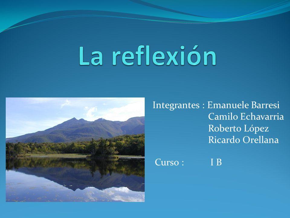La reflexión Integrantes : Emanuele Barresi Camilo Echavarria
