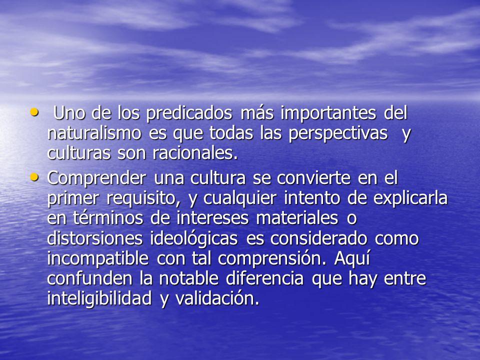 Uno de los predicados más importantes del naturalismo es que todas las perspectivas y culturas son racionales.