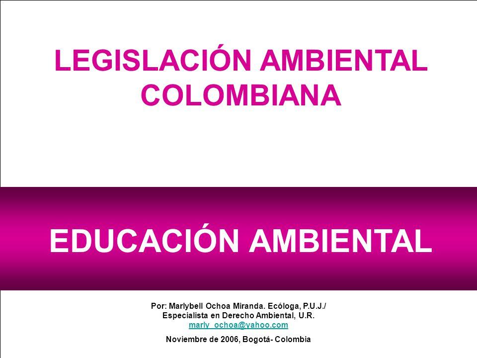 LEGISLACIÓN AMBIENTAL COLOMBIANA Noviembre de 2006, Bogotá- Colombia