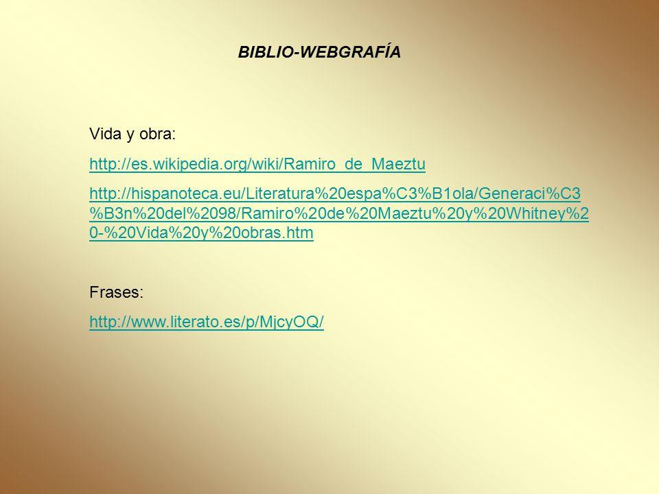 BIBLIO-WEBGRAFÍA Vida y obra: http://es.wikipedia.org/wiki/Ramiro_de_Maeztu.