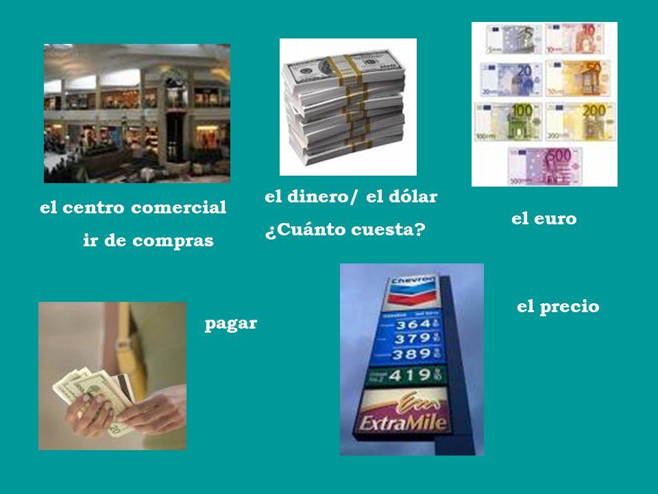 el dinero/ el dólar ¿Cuánto cuesta el centro comercial ir de compras el euro el precio pagar