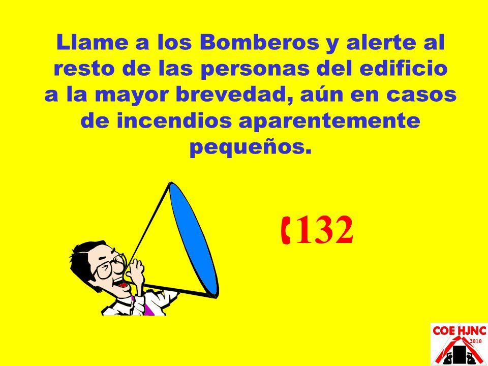 Llame a los Bomberos y alerte al resto de las personas del edificio a la mayor brevedad, aún en casos de incendios aparentemente pequeños.