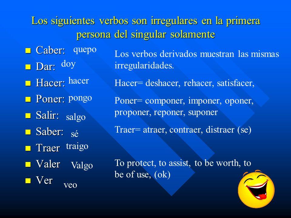 Los siguientes verbos son irregulares en la primera persona del singular solamente