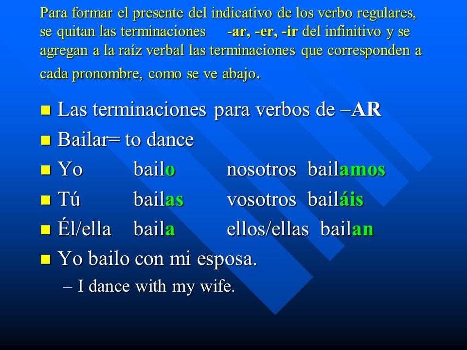 Las terminaciones para verbos de –AR Bailar= to dance