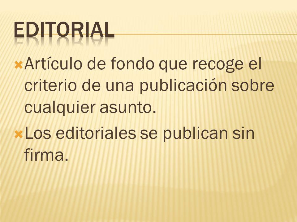 Editorial Artículo de fondo que recoge el criterio de una publicación sobre cualquier asunto.