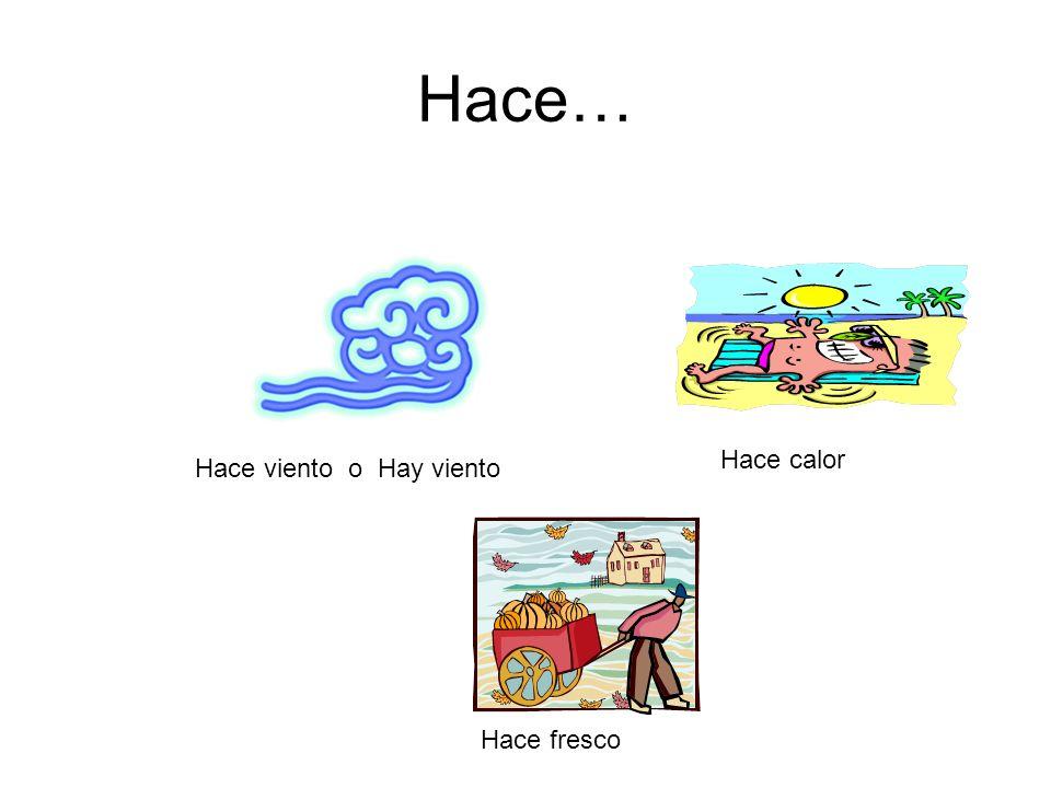 Hace… Hace calor Hace viento o Hay viento Hace fresco